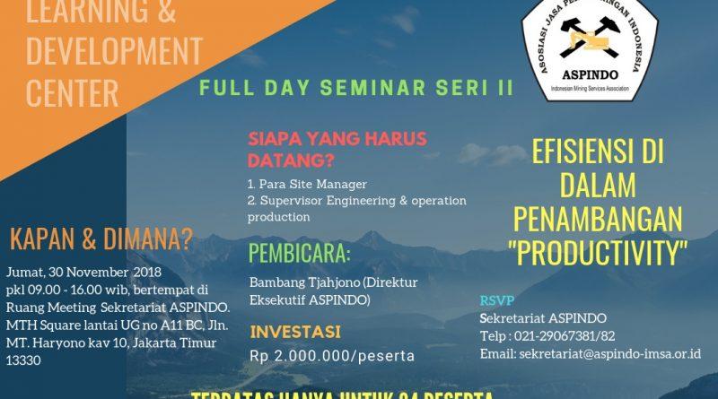 "ASPINDO Learning & Development Center : Full Day Seminar seri II : Efisiensi Di Dalam Penambangan "" PRODUCTIVITY"""